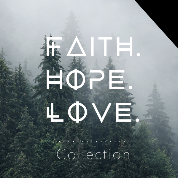 FAITH + HOPE + LOVE COLLECTION